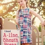 Girl's A-line Sheath Dress Tutorial and PDF Pattern (in sizes 3-7)