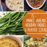 15 Make Ahead Holiday Dishes and Recipes to help your Holiday Meal be Stress Free!