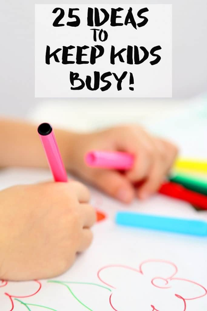 25 Boredom Busters and Ideas to Keep Kids Busy!