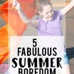 5 Summer Activities for Kids (Summer Boredom Busters)
