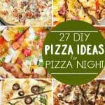 27 Delicious Pizza Ideas for Pizza Night